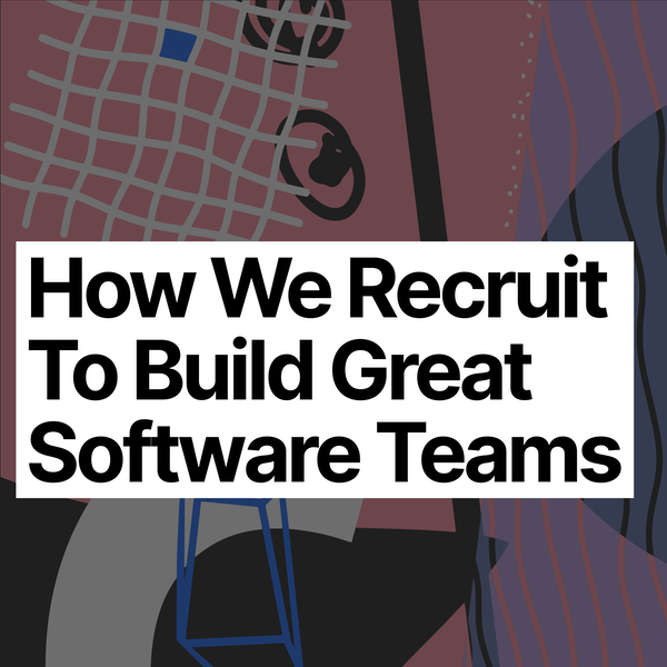 How We Recruit to Build Great Software Teams Image