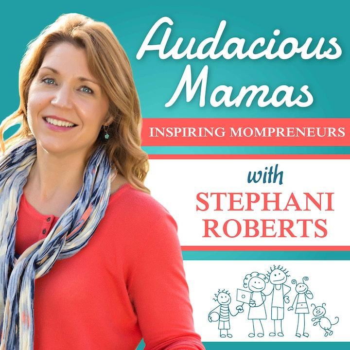 Audacious Mamas - Inspiration and Strategies for Mompreneurs