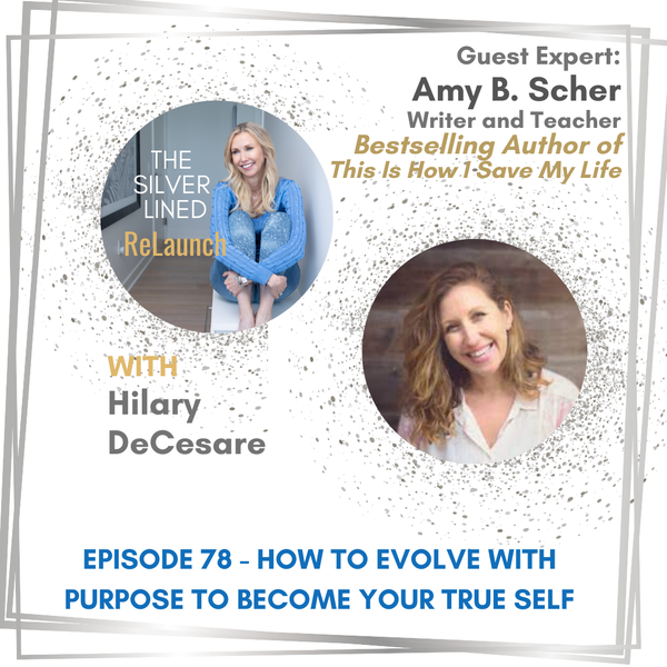 How to Evolve with Purpose to Become Your True Self with Amy B. Scher EP78