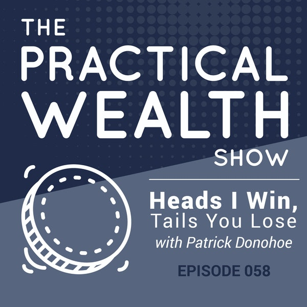 Heads I Win, Tails You Lose With Patrick Donohoe - Episode 58 Image