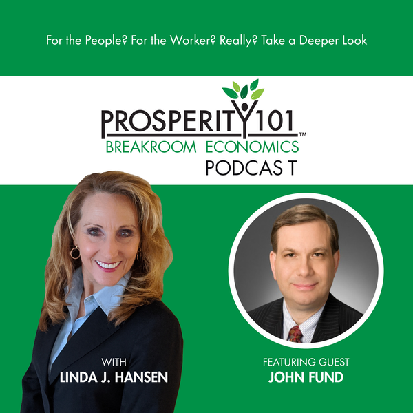 For the People? For the Worker? Really? Take a Deeper Look – with John Fund [Ep. 61]