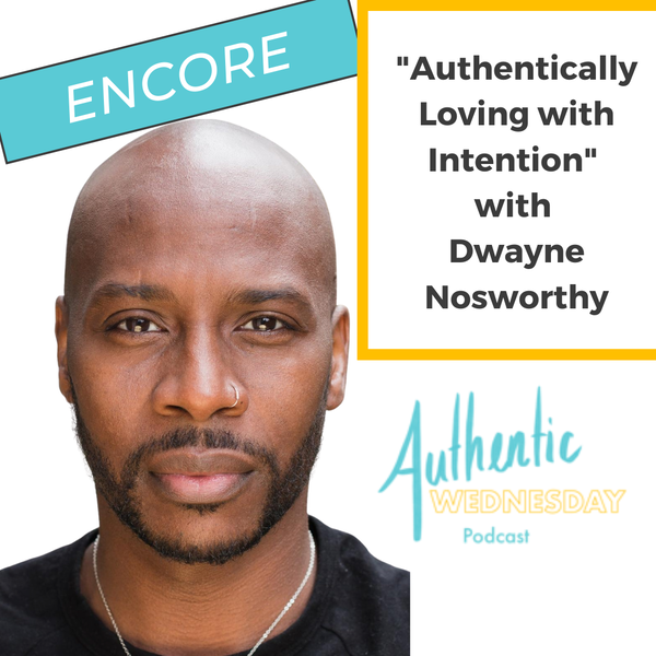 Encore: Authentically Loving with Intention with Dwayne Nosworthy Image
