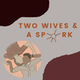Two Wives and A Spark Album Art