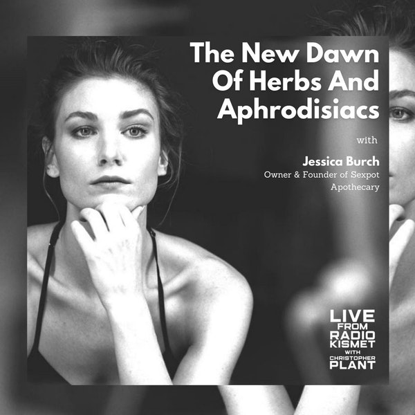 The New Dawn Of Herbs And Aphrodisiacs With Jessica Burch Image