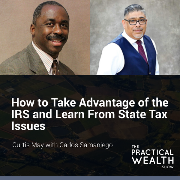 How to Take Advantage of the IRS and Learn From State Tax Issues with Carlos Samaniego - Episode 164 Image