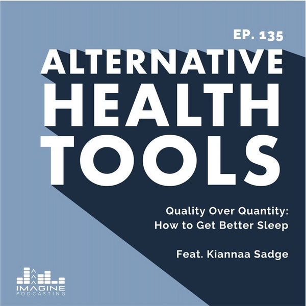 135 Quality Over Quantity: How to Get Better Sleep with Kiannaa Sadge