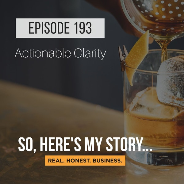 Ep193: Actionable Clarity