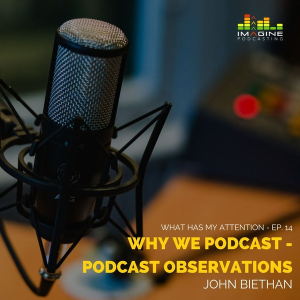 Ep. 14 Why We Podcast - Podcast Observations Image