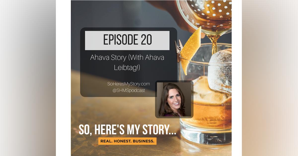 Ep20: Ahava Story (with Ahava Leibtag!)