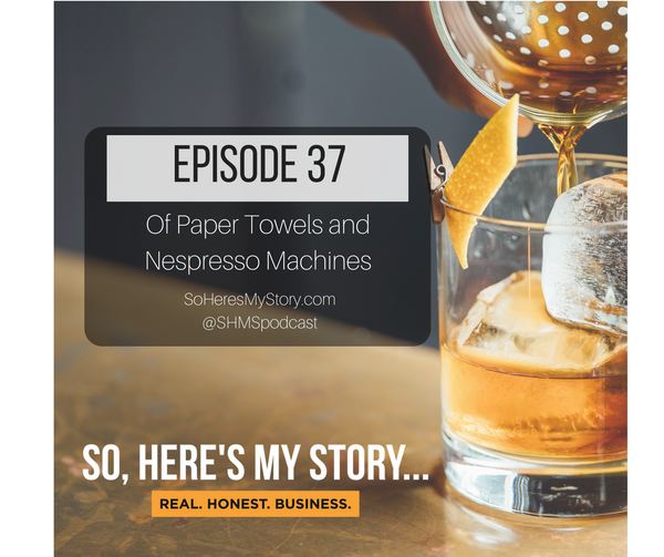 Ep37: Of Paper Towels and Nespresso Machines