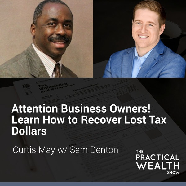 Attention Business Owners! Learn How to Recover Lost Tax Dollars with Sam Denton - Episode 143 Image