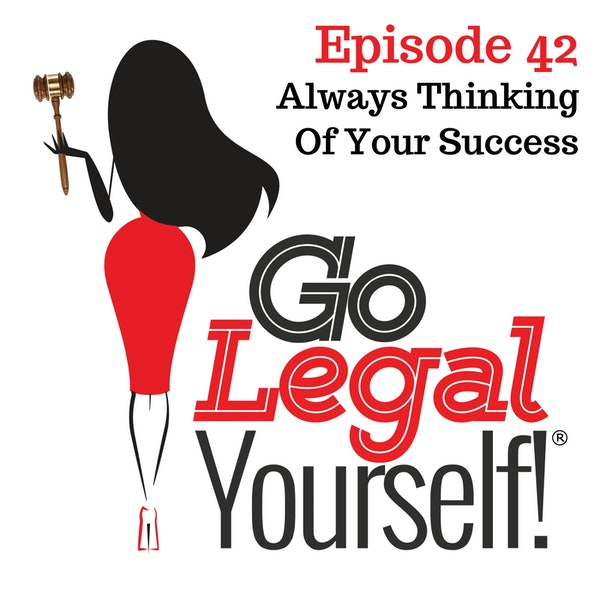 Ep. 42 Always Thinking Of Your Success