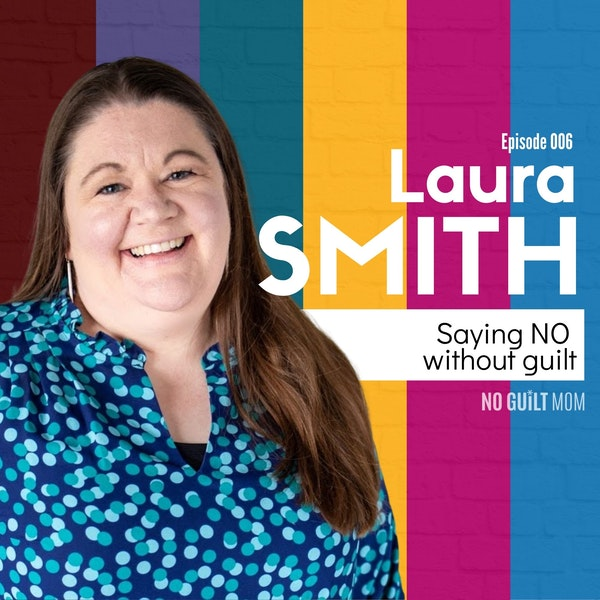 006: Saying No Without Guilt with Laura Smith Image