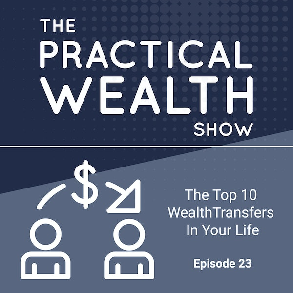 The Top 10 Wealth Transfers In Your Life - Episode 23 Image