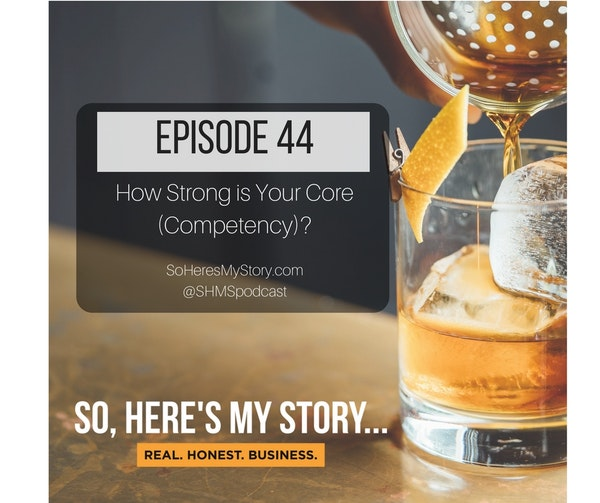 Ep44: How Strong is Your Core (Competency)?
