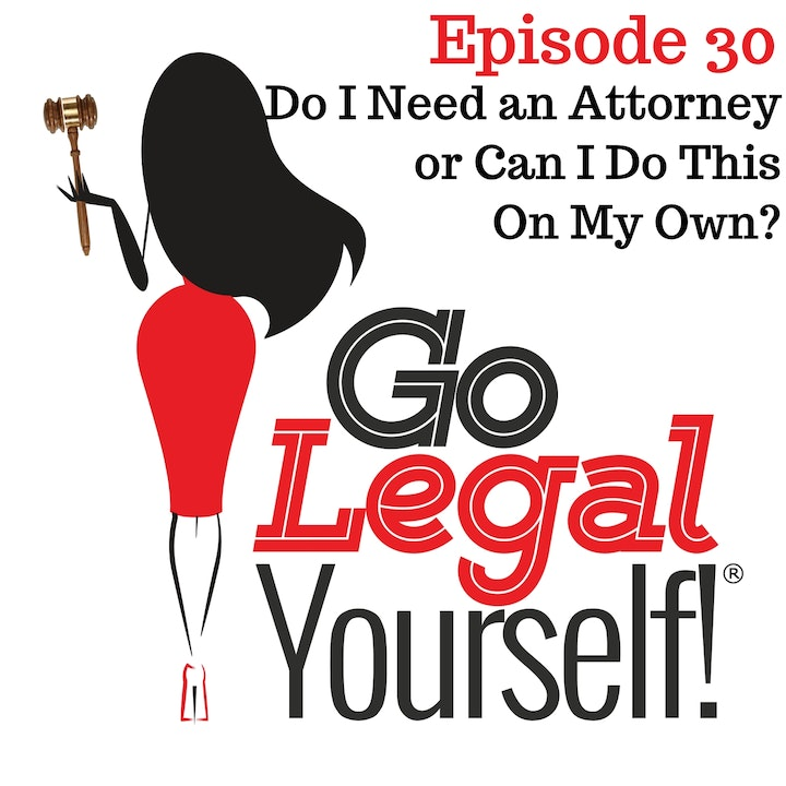 Ep. 30 Do I Need an Attorney or Can I Do This On My Own?