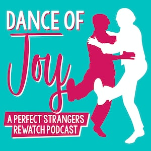 Dance of Joy Podcast: A Perfect Strangers Rewatch Podcast