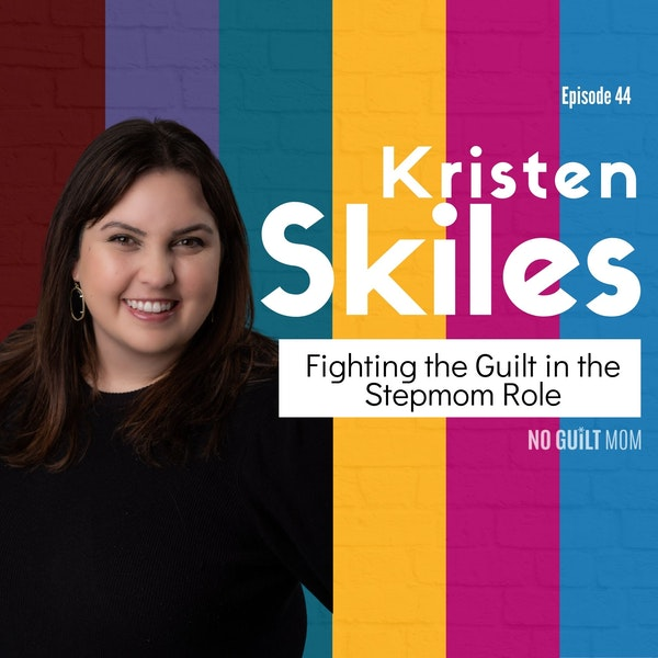 044 Fighting the Guilt in the Stepmom Role with Kristen Skiles Image