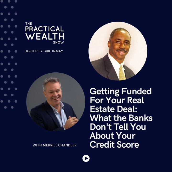 Getting Funded For Your Real Estate Deal: What the Banks Don't Tell You About Your Credit Score with Merrill Chandler - Episode 180
