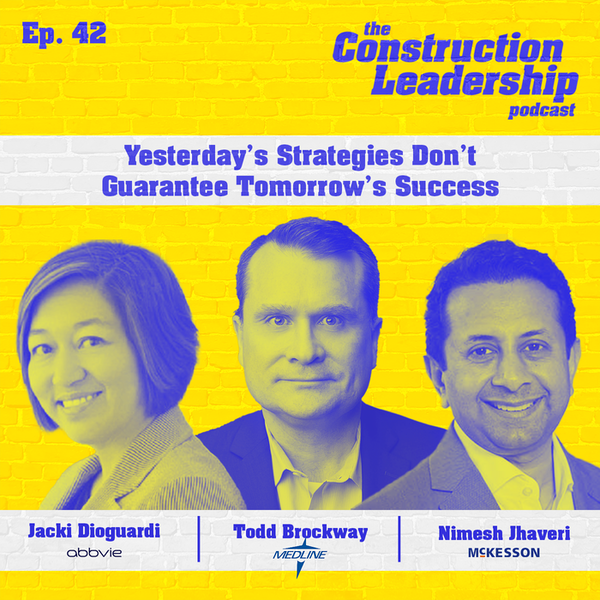 Ep. 42 :: Jacki Dioguardi of AbbVie, Todd Brockway of Medline, and Nimesh Jhaveri of McKesson on Why Yesterday's Strategies Don't Guarantee Tomorrow's Success Image