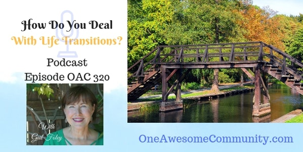 OAC 320 So How Do You Deal With Life Transitions?
