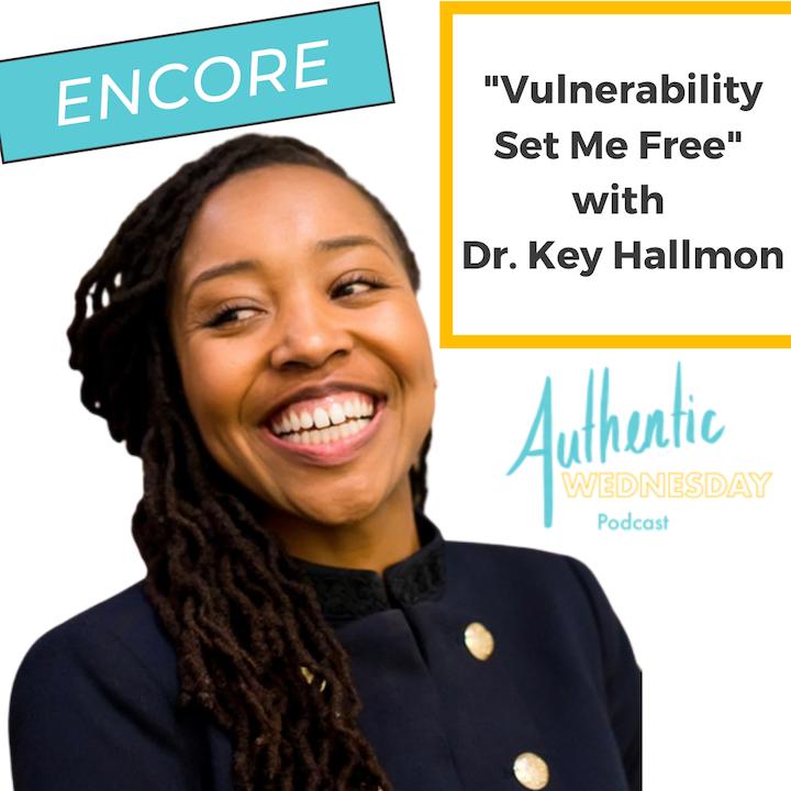 Encore: Vulnerability Set Me Free with Dr Key Hallmon