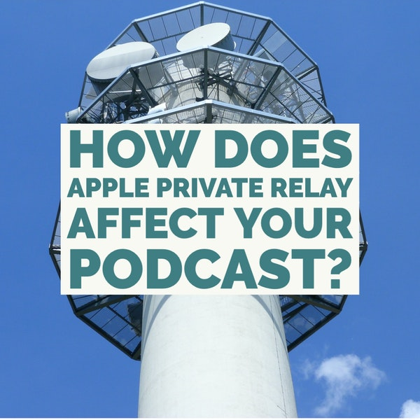 How Does Apple Private Relay Affect Your Podcast? Image