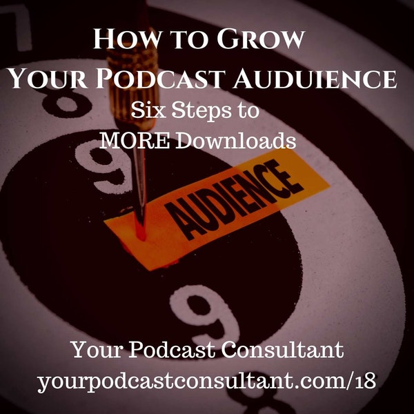 How To Grow Your Podcast - 10,000 Foot Overview