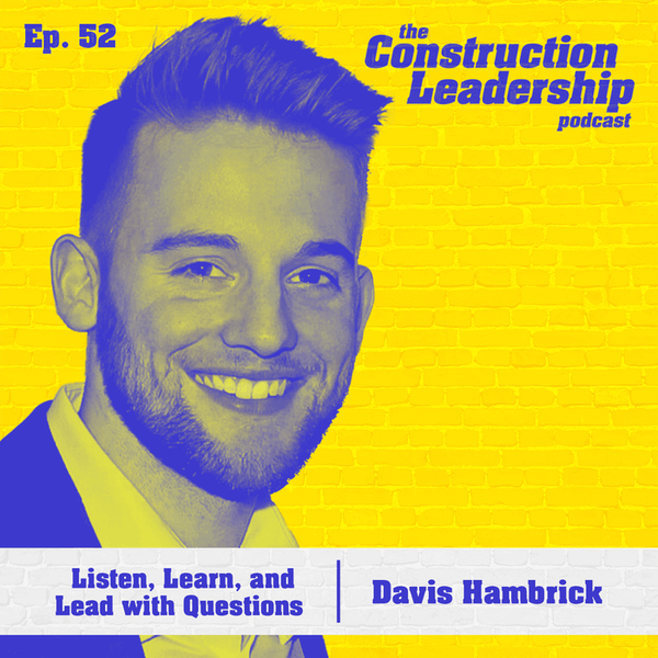 52 :: Davis Hambrick: Listen, Learn, and Lead with Questions