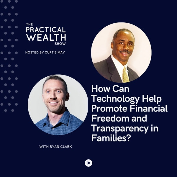 How Can Technology Help Promote Financial Freedom and Transparency in Families? with Ryan Clark - Episode 189