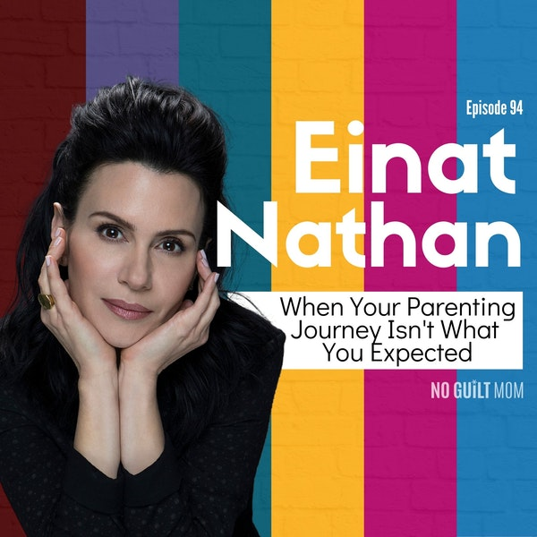 094 When Your Parenting Journey Isn't What You Expected with Einat Nathan Image