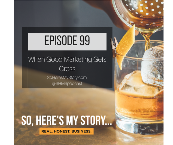 Ep99: When Good Marketing Gets Gross