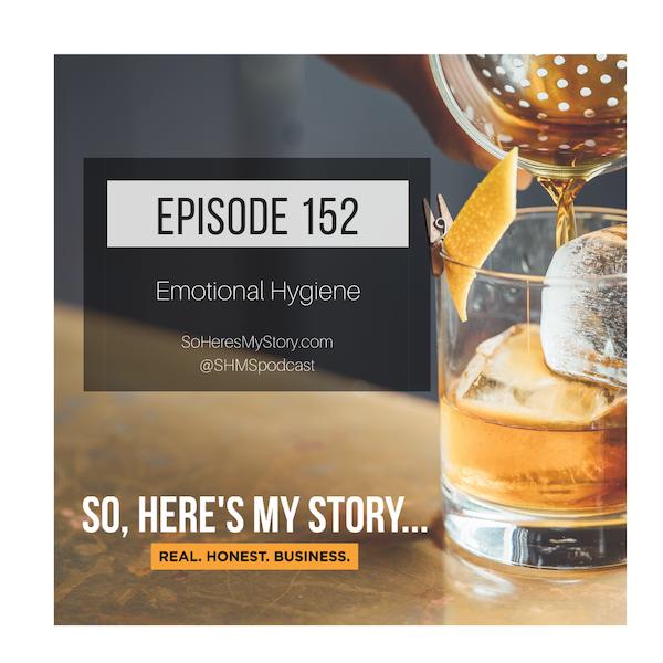 Ep152: Emotional Hygiene