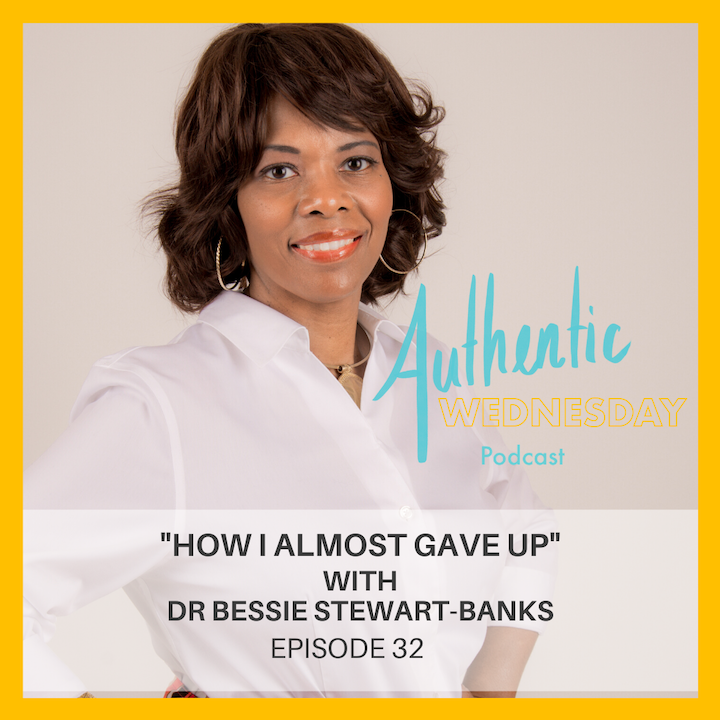 32. How I Almost Gave Up with Dr Bessie Stewart-Banks