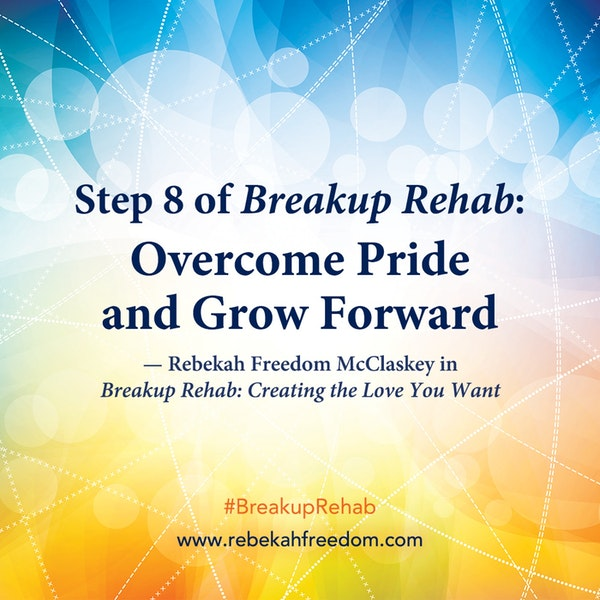 Step 8 Breakup Rehab - Overcome Pride and Grow Forward Image