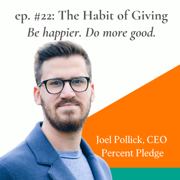 Establish A Giving Habit for Greater Happiness with Joel Pollick, CEO of Percent Pledge