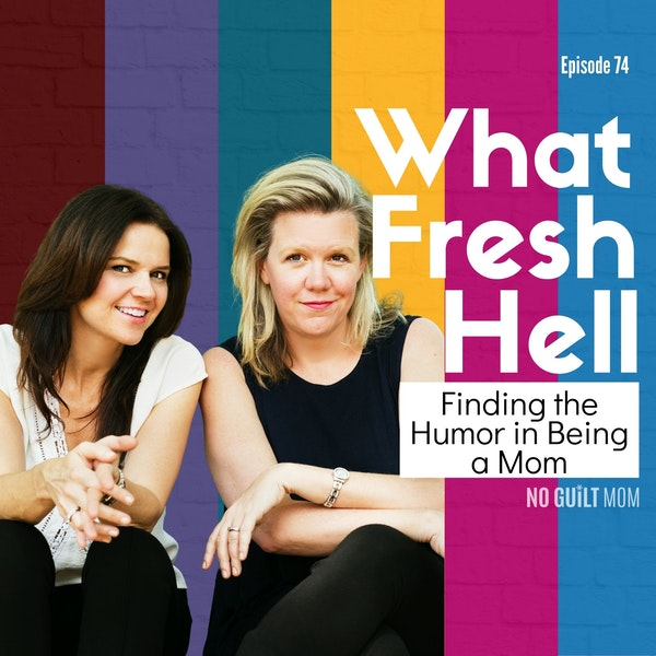 074 Finding the Humor in Being a Mom with Amy Wilson & Margaret Ables of What Fresh Hell Image