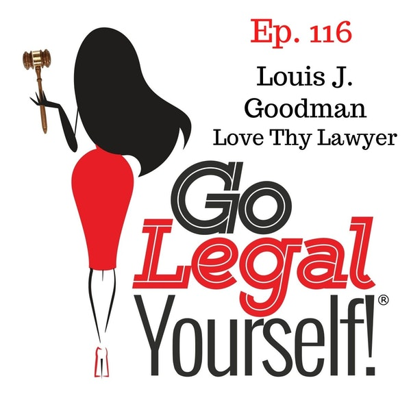 Ep. 116 Love Thy Lawyer featuring Louis Goodman