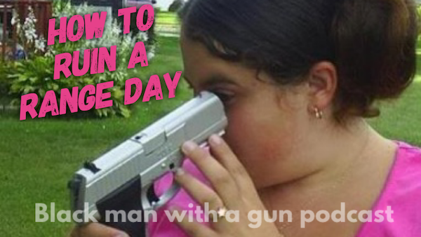 How To Ruin a Range Day