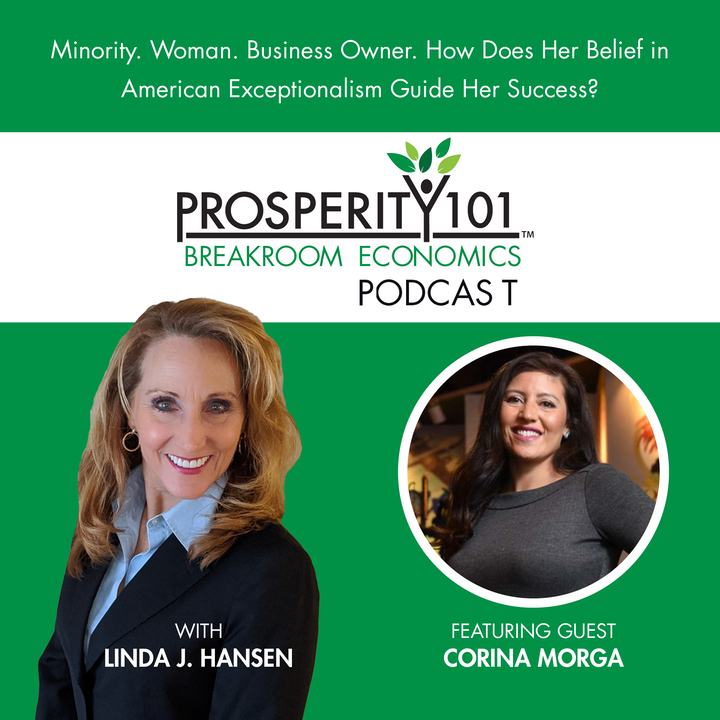 Minority. Woman. Business Owner. How Does Her Belief in American Exceptionalism Guide Her Success? - with Corina Morga