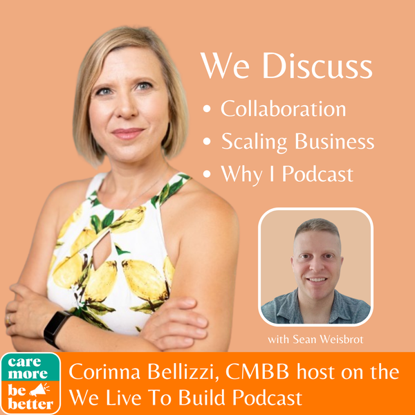 We Live To Build by Sean Weisbrot - Episode #75: How to Grow From $1M to $100M with Corinna Bellizzi