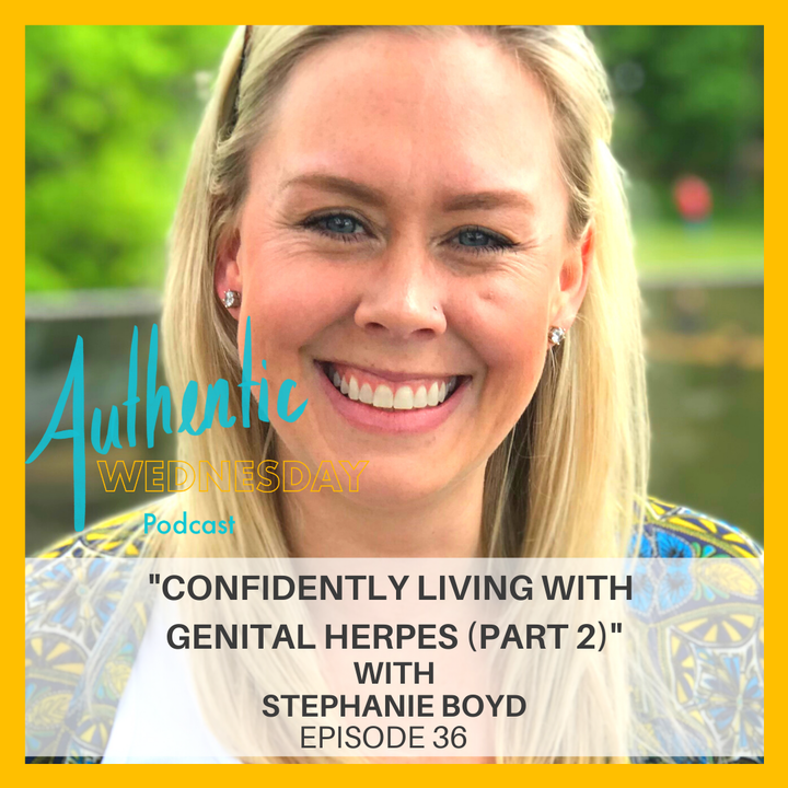 36. Confidently Living with Herpes (Pt.2) with Stephanie Boyd