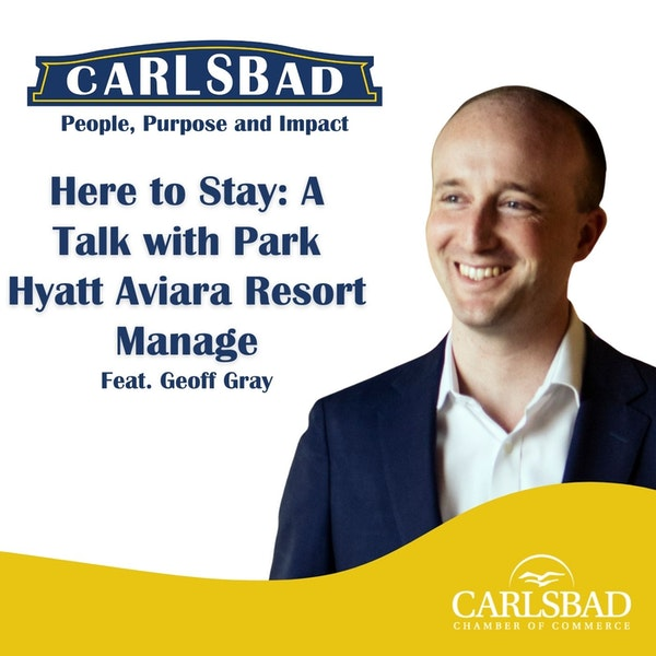 Ep. 8 Here to Stay: A Talk with Park Hyatt Aviara Resort Manager Geoff Gray Image