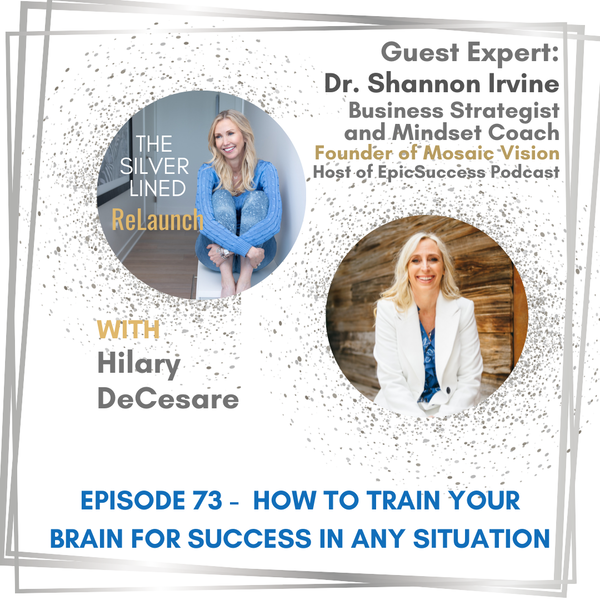 How to Train Your Brain for Success in Any Situation with Dr. Shannon Irvine EP73