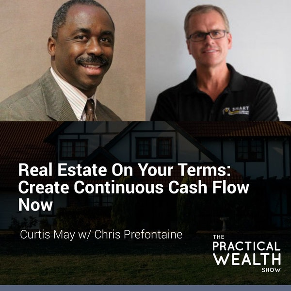 Real Estate on Your Terms: Create Continuous Cash Flow Now with Chris Prefontaine - Episode 129 Image