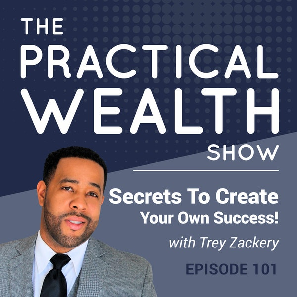 Secrets to Create your Own Success with Trey Zackery - Episode 101 Image