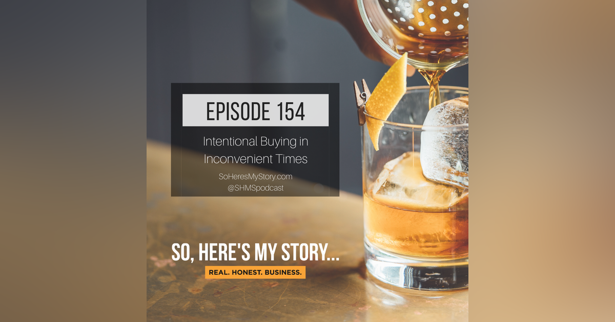 Ep154: Intentional Buying in Inconvenient Times