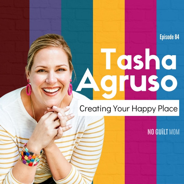 084 Creating Your Happy Place with Tasha Agruso