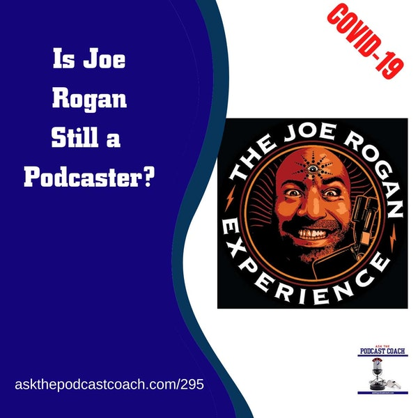 Is Joe Rogan Still a Podcaster?