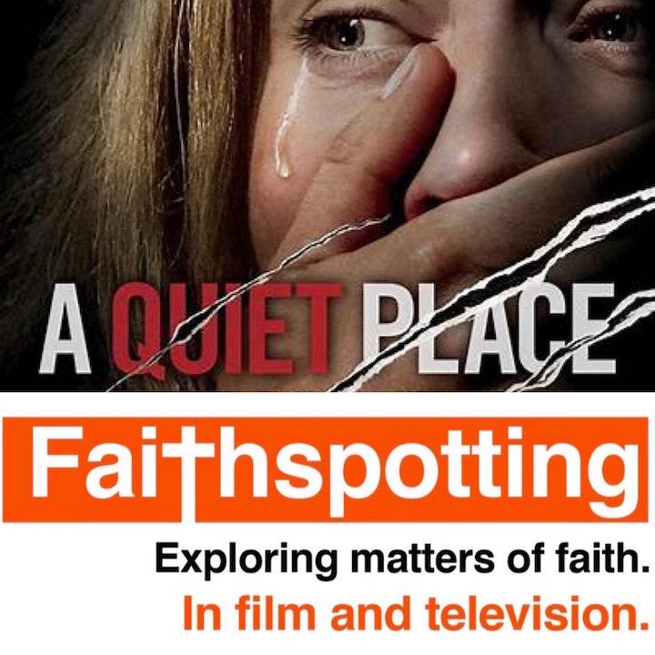 """Faithspotting  """"A Quiet Place"""""""